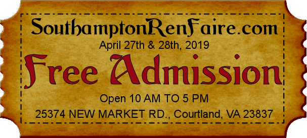 SouthamptonRenFaire.com April 27th and 28th 2019, Free Admission, Open 10AM to 5PM, Faire Location 25374 New Market Rd., Courtland VA 23837